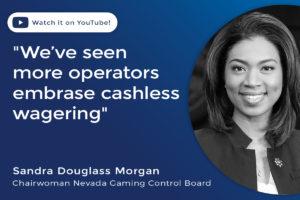 Sandra Douglass Morgan We've seen more casino operators embrace cashless wagering