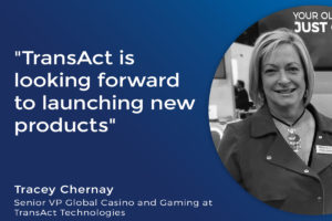 Tracey Chernay, senior vice president Global Casino and Gaming at TransAct Technologies