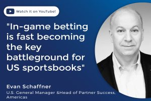 "Evan Schaffner ""In-game betting is fast becoming the key battleground for US sportsbooks"""