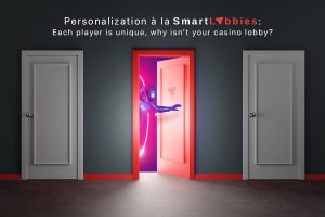 Personalization à la SmartLobbies: Each player is unique, why isn't your casino lobby?